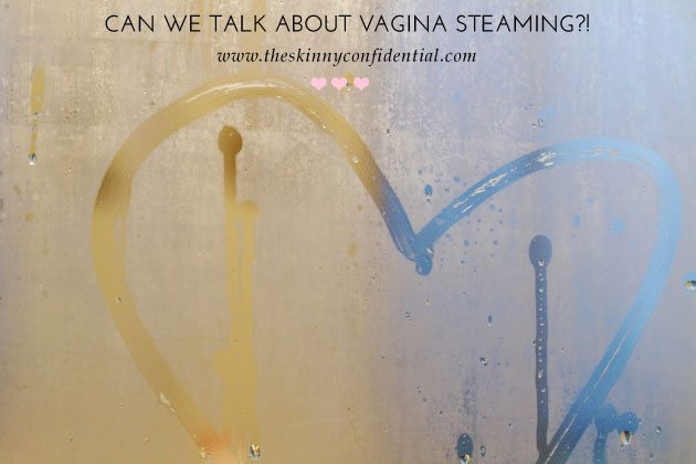 The Skinny Confidential talks vagina steaming.